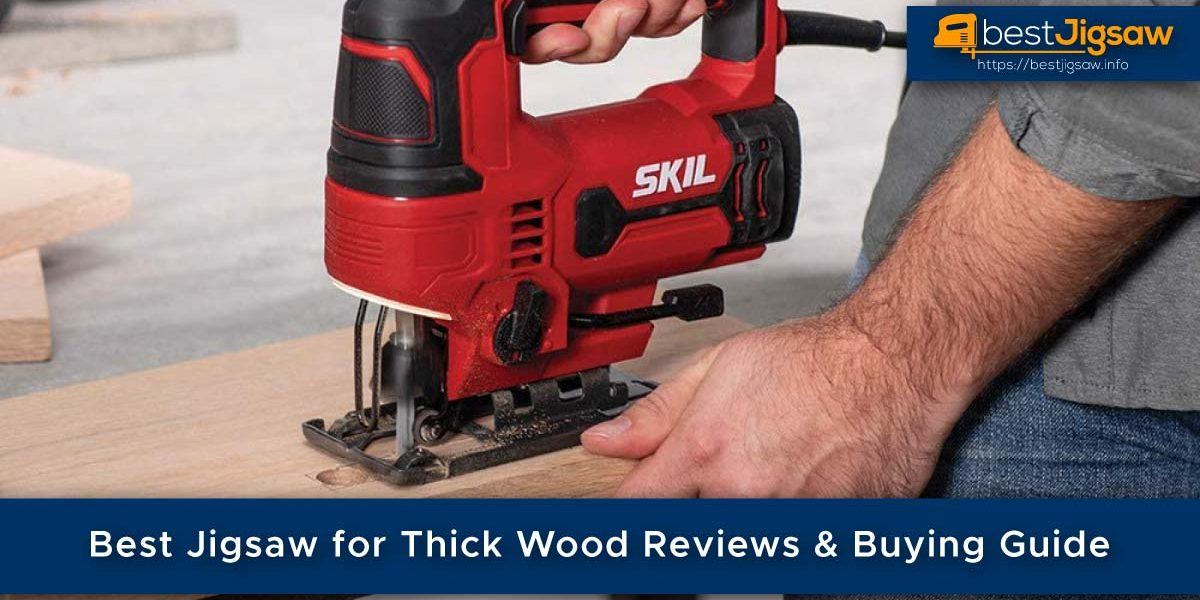 Best Jigsaw for Thick Wood